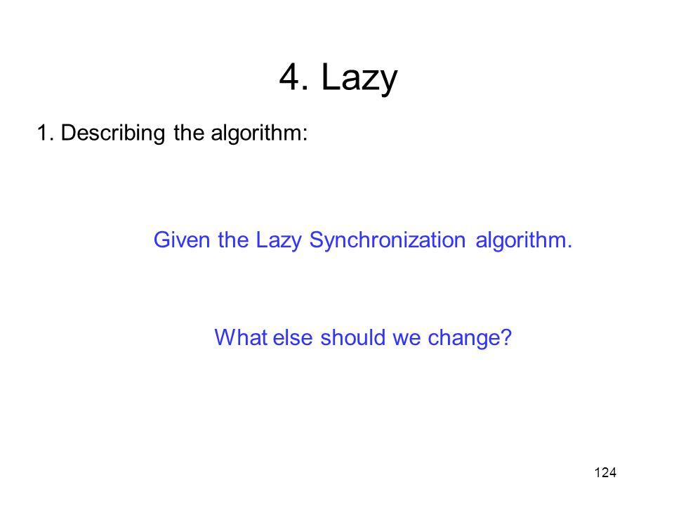 124 4. Lazy 1. Describing the algorithm: Given the Lazy Synchronization algorithm. What else should we change?