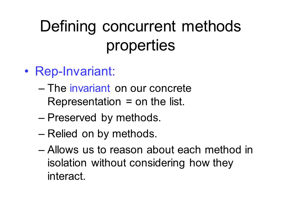 Defining concurrent methods properties Our Rep-invariant: –Sentinel nodes tail reachable from head.