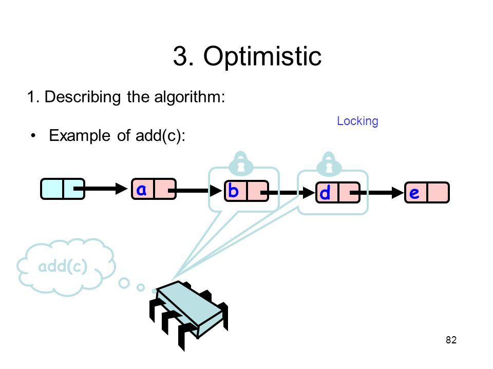 82 b d e a add(c) 1. Describing the algorithm: Locking Example of add(c): 3. Optimistic