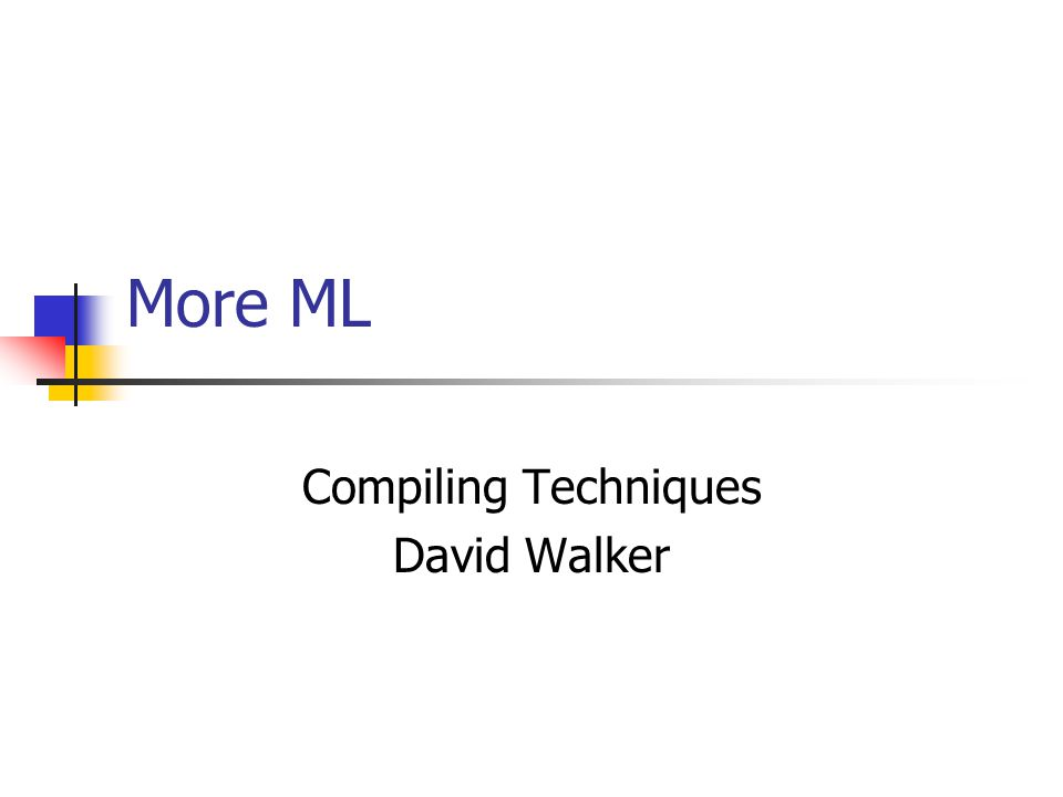 More ML Compiling Techniques David Walker