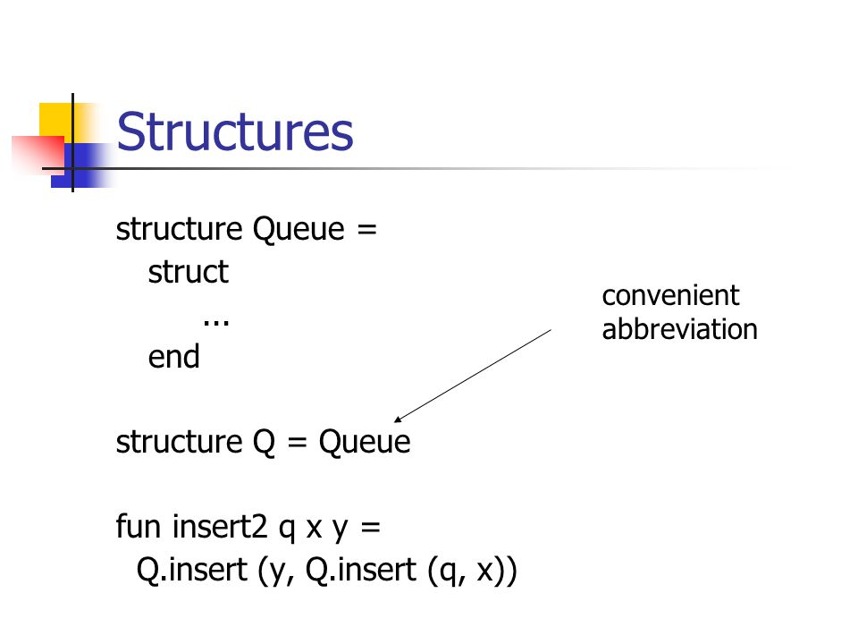 Structures structure Queue = struct...