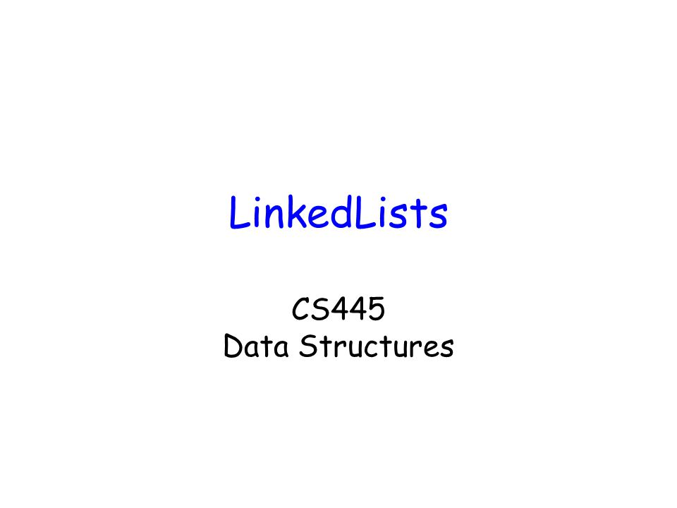 LinkedLists CS445 Data Structures
