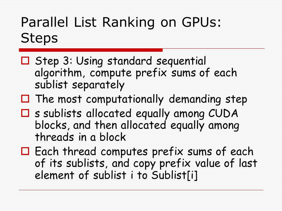 Parallel List Ranking on GPUs: Steps Step 3: Using standard sequential algorithm, compute prefix sums of each sublist separately The most computationa