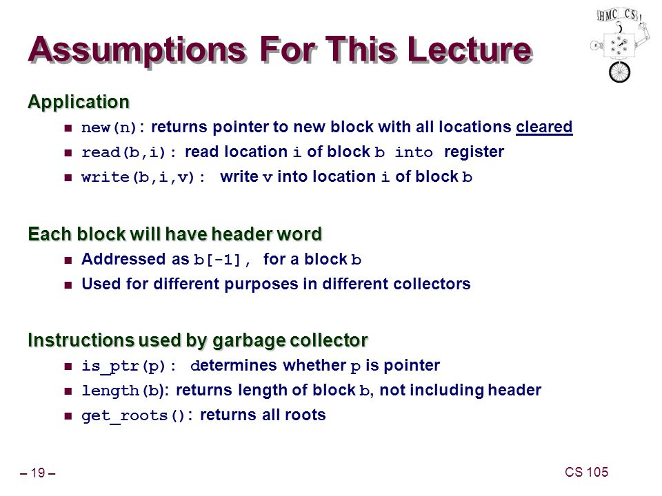 – 19 – CS 105 Assumptions For This Lecture Application new(n) : returns pointer to new block with all locations cleared read(b,i): read location i of