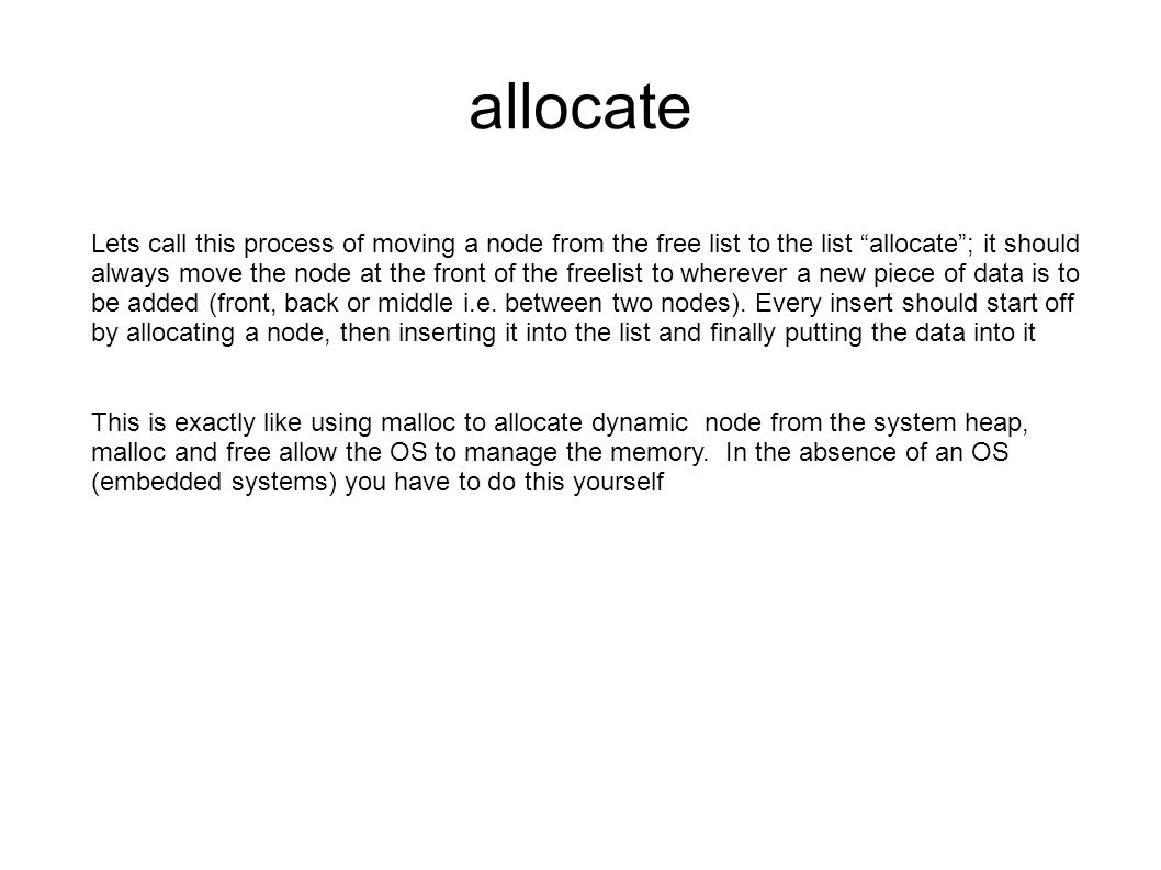 allocate Lets call this process of moving a node from the free list to the list allocate; it should always move the node at the front of the freelist to wherever a new piece of data is to be added (front, back or middle i.e.