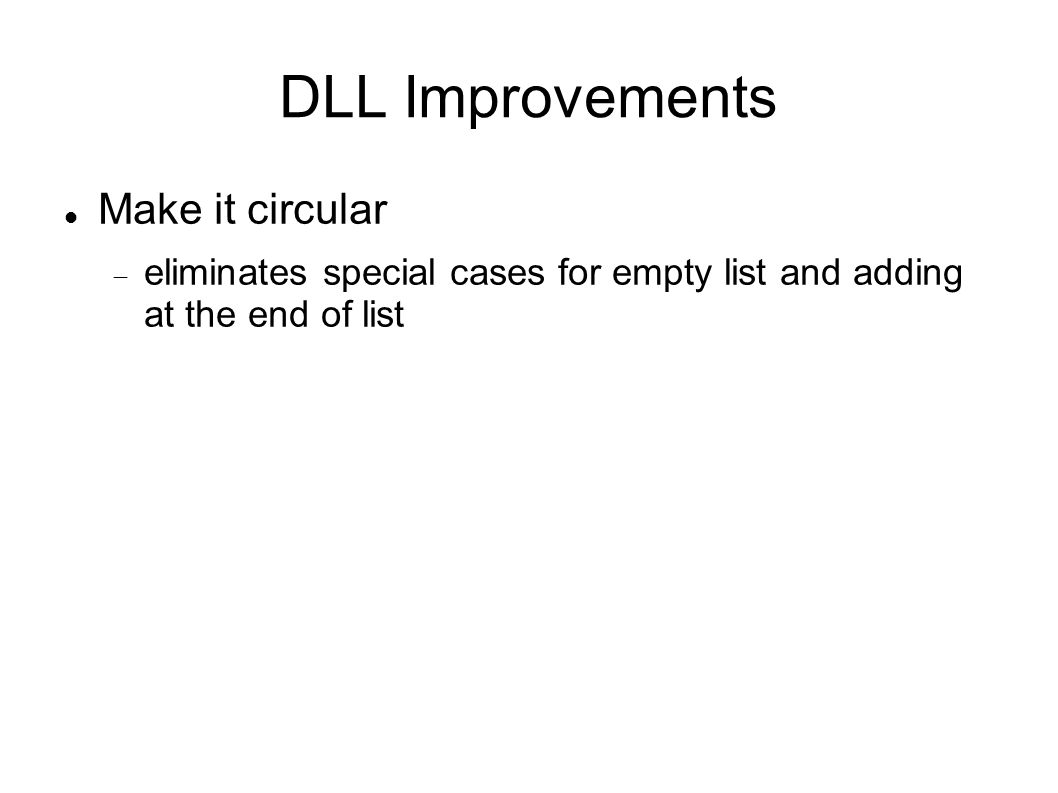 DLL Improvements Make it circular eliminates special cases for empty list and adding at the end of list