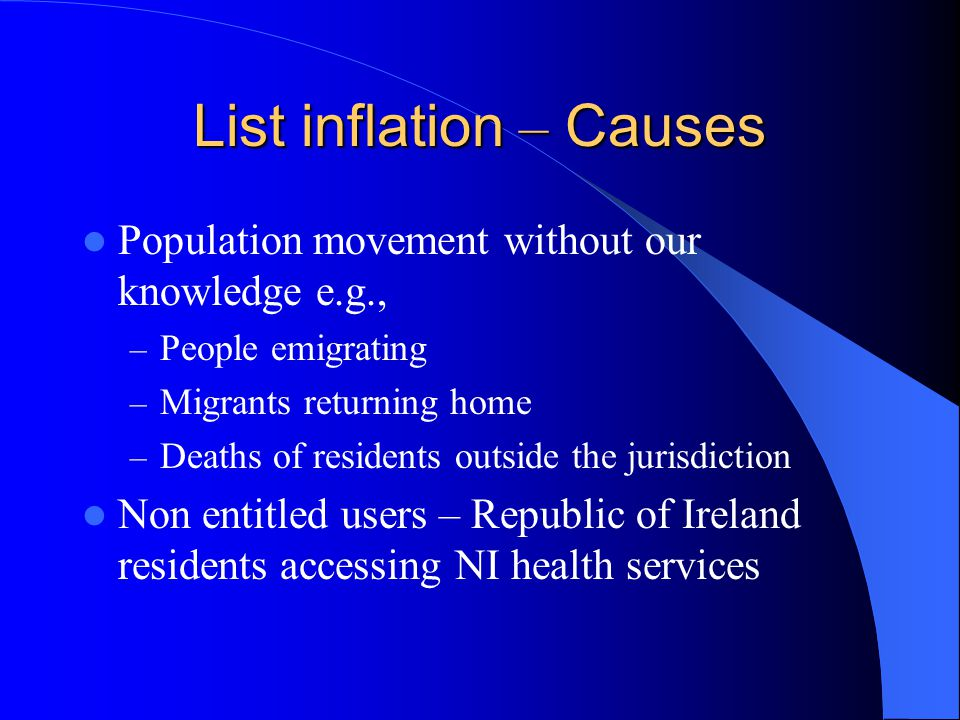 List inflation – Causes Population movement without our knowledge e.g., – People emigrating – Migrants returning home – Deaths of residents outside th