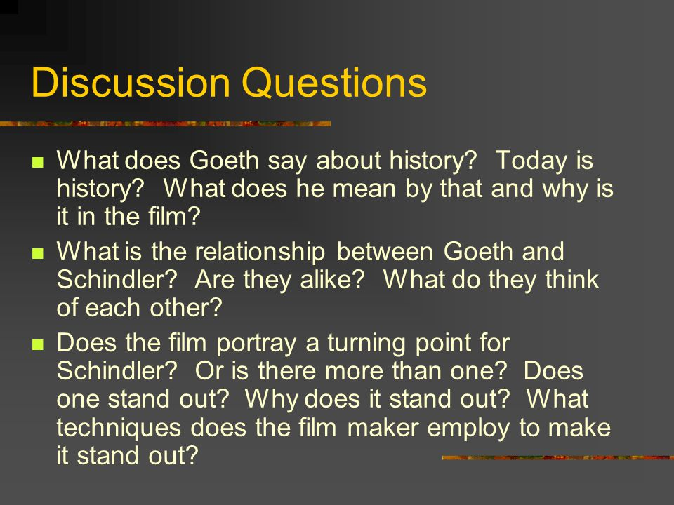 Discussion Questions What does Goeth say about history? Today is history? What does he mean by that and why is it in the film? What is the relationshi