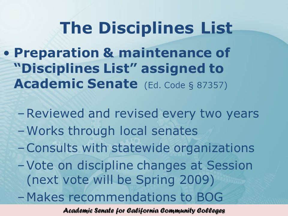 Academic Senate for California Community Colleges The Disciplines List Preparation & maintenance of Disciplines List assigned to Academic Senate (Ed.