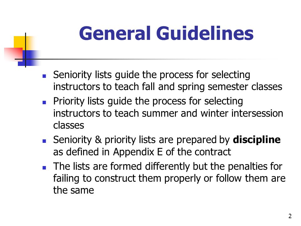 2 General Guidelines Seniority lists guide the process for selecting instructors to teach fall and spring semester classes Priority lists guide the pr