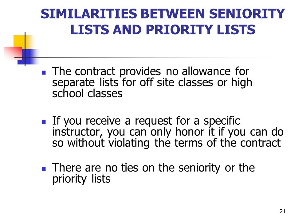 21 SIMILARITIES BETWEEN SENIORITY LISTS AND PRIORITY LISTS The contract provides no allowance for separate lists for off site classes or high school c