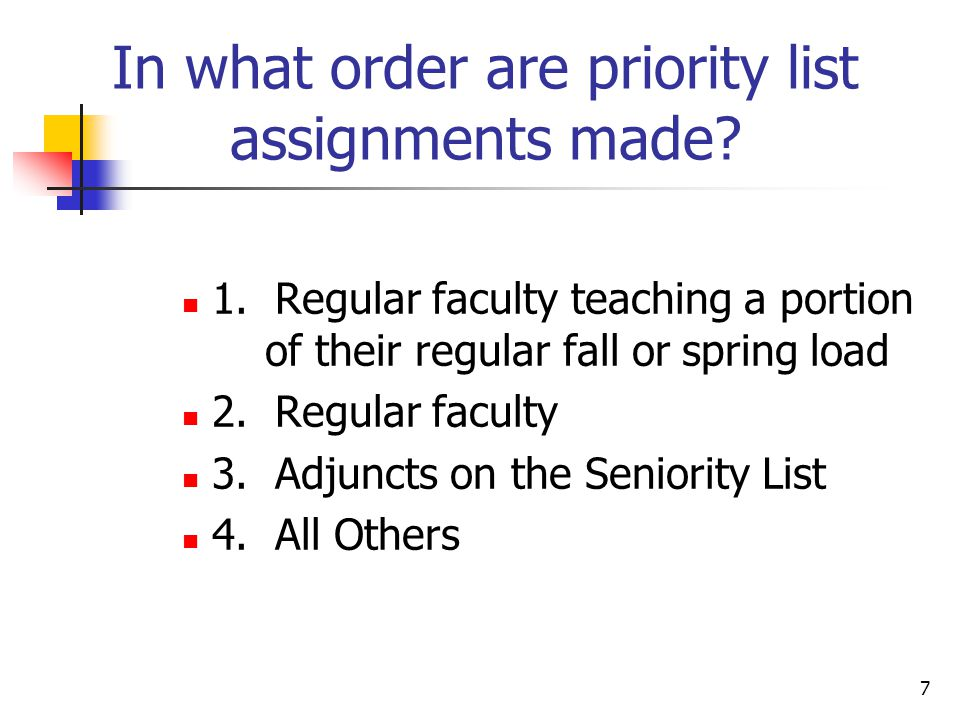 7 In what order are priority list assignments made? 1. Regular faculty teaching a portion of their regular fall or spring load 2. Regular faculty 3. A