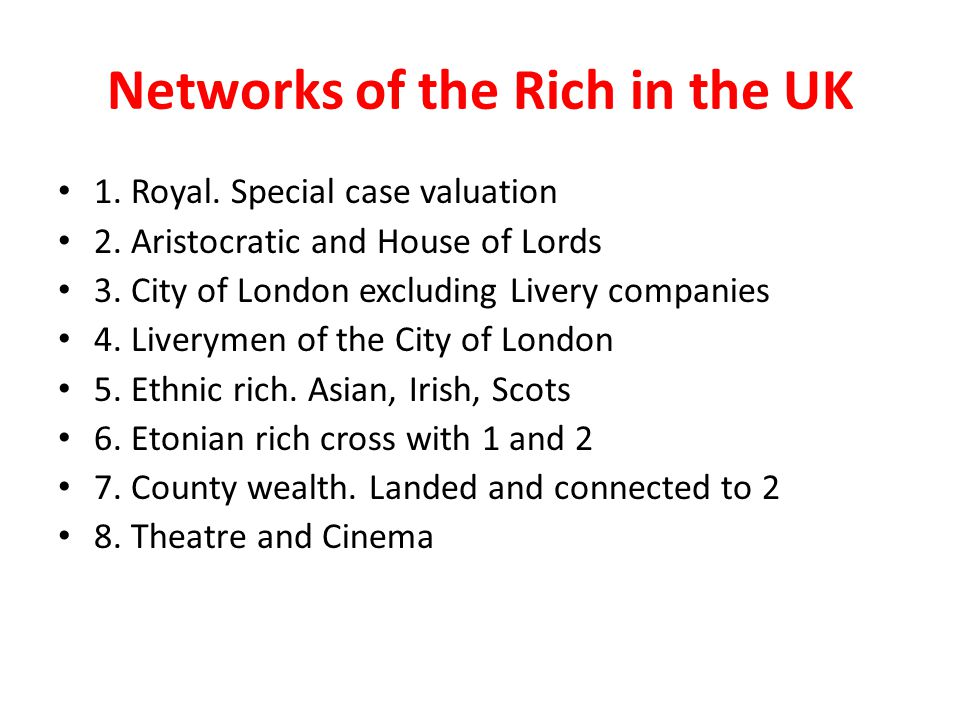 Networks of the Rich in the UK 1. Royal. Special case valuation 2.