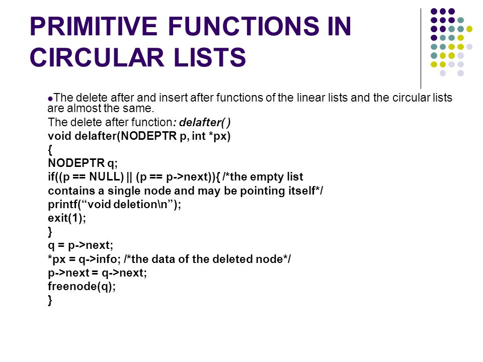 PRIMITIVE FUNCTIONS IN CIRCULAR LISTS The delete after and insert after functions of the linear lists and the circular lists are almost the same.