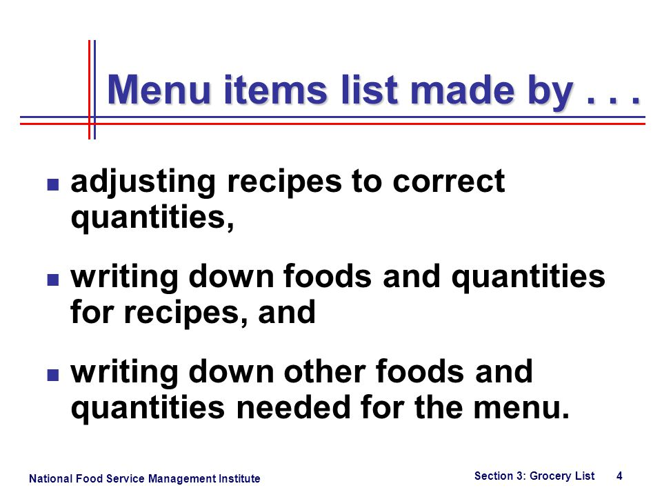 National Food Service Management Institute Section 3: Grocery List 4 adjusting recipes to correct quantities, writing down foods and quantities for recipes, and writing down other foods and quantities needed for the menu.