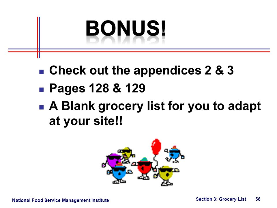 National Food Service Management Institute Check out the appendices 2 & 3 Pages 128 & 129 A Blank grocery list for you to adapt at your site!.
