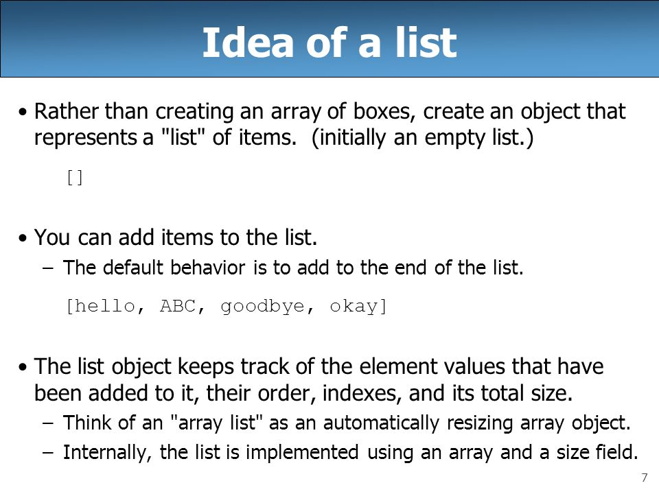 7 Idea of a list Rather than creating an array of boxes, create an object that represents a