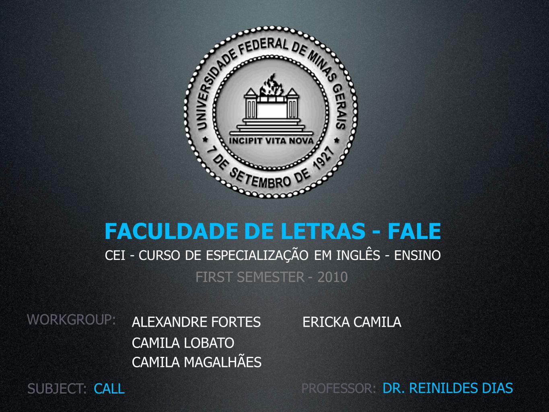 FACULDADE DE LETRAS - FALE CEI - CURSO DE ESPECIALIZAÇÃO EM INGLÊS - ENSINO FIRST SEMESTER - 2010 WORKGROUP: ALEXANDRE FORTES CAMILA LOBATO CAMILA MAGALHÃES ERICKA CAMILA SUBJECT:CALL PROFESSOR: DR.