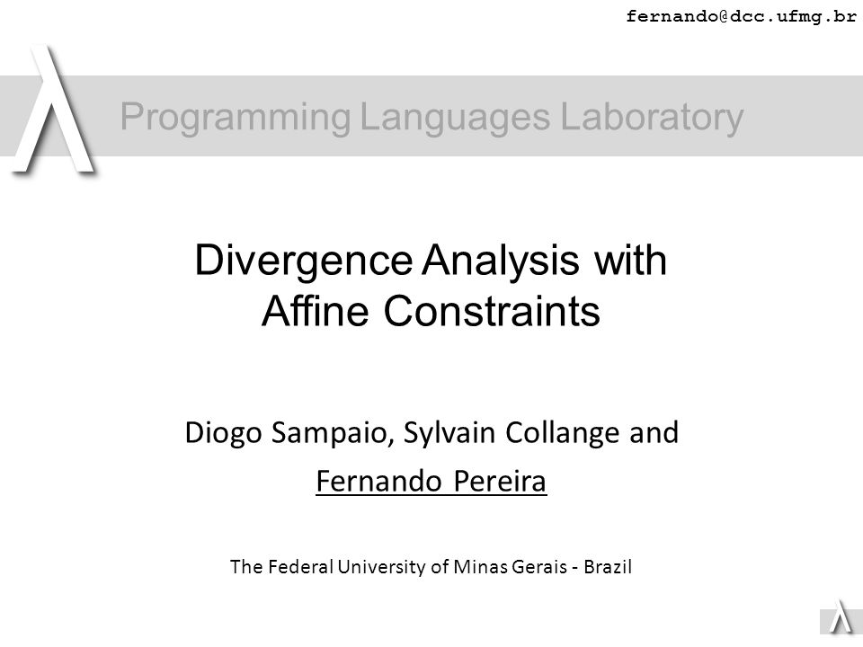 λλ fernando@dcc.ufmg.br Divergence Analysis with Affine Constraints Diogo Sampaio, Sylvain Collange and Fernando Pereira The Federal University of Min