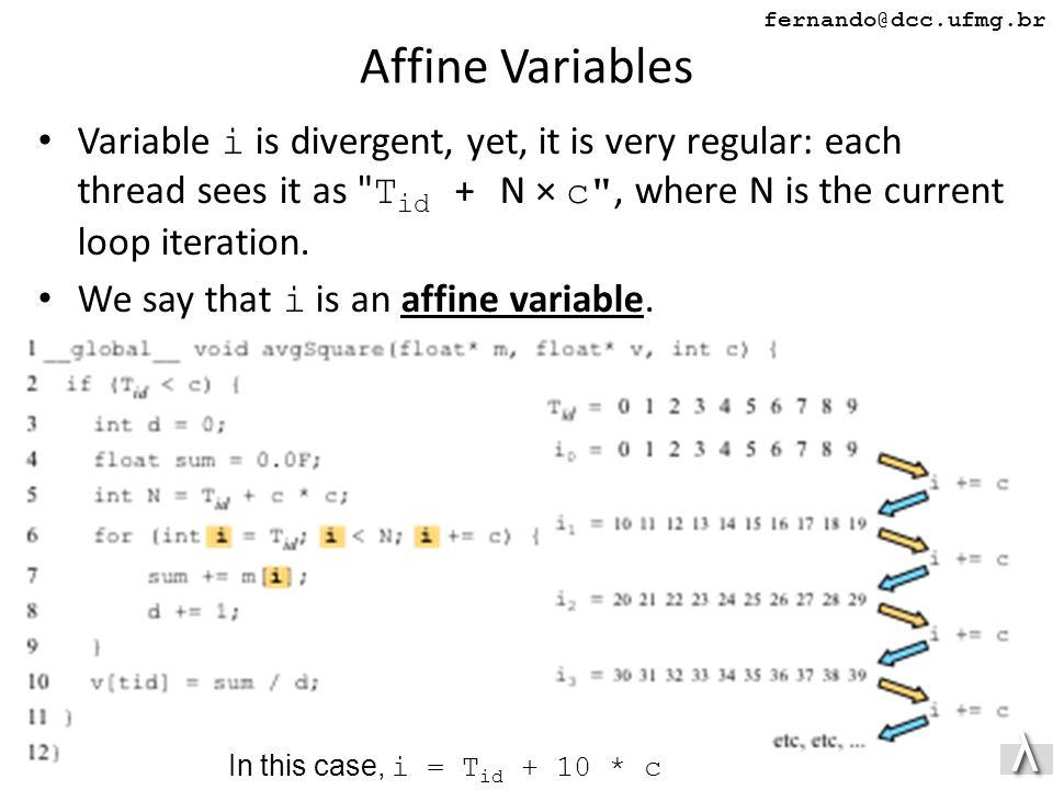 λλ fernando@dcc.ufmg.br Affine Variables Variable i is divergent, yet, it is very regular: each thread sees it as T id + N × c , where N is the current loop iteration.