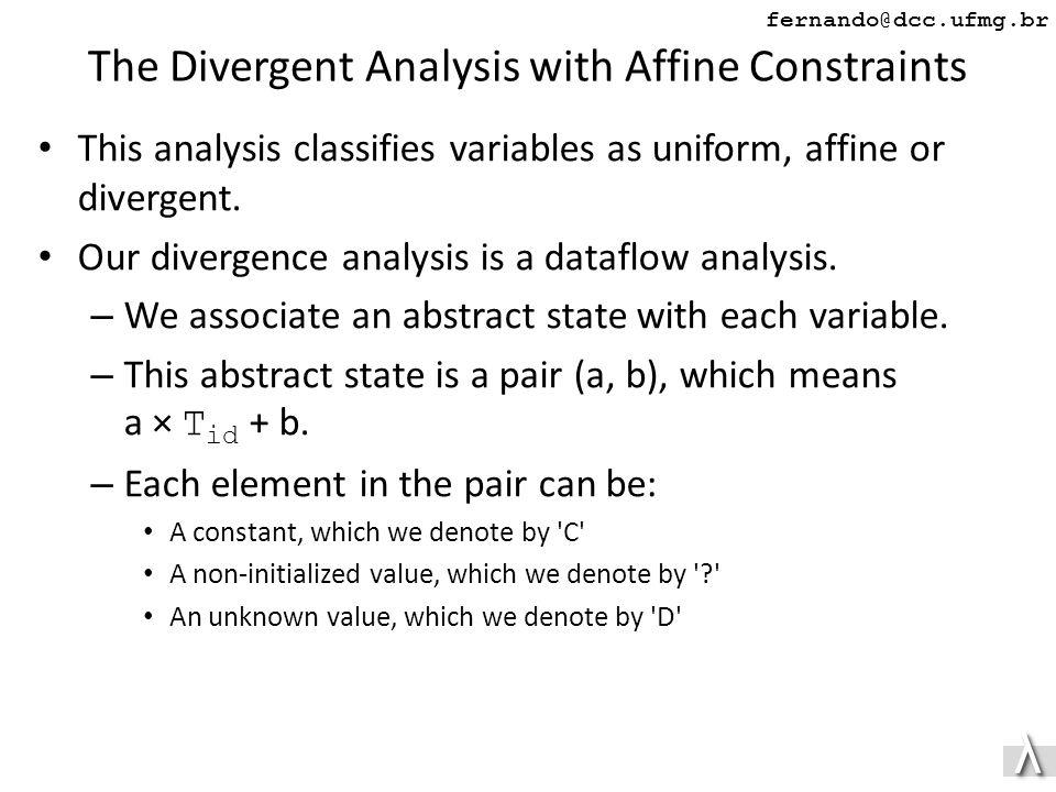 λλ fernando@dcc.ufmg.br This analysis classifies variables as uniform, affine or divergent.