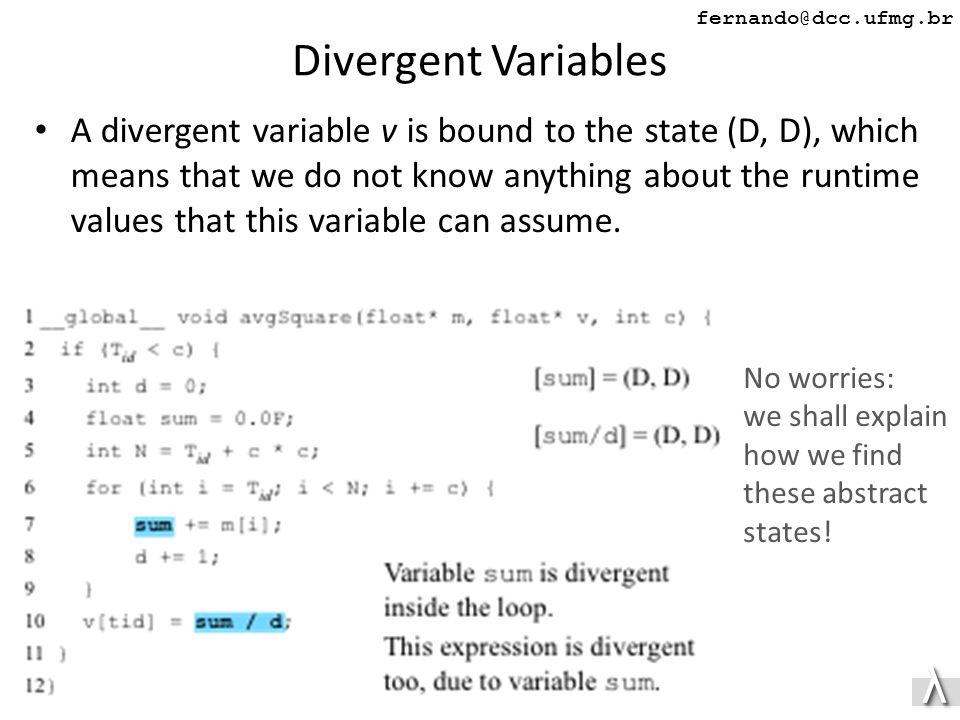 λλ fernando@dcc.ufmg.br Divergent Variables A divergent variable v is bound to the state (D, D), which means that we do not know anything about the runtime values that this variable can assume.