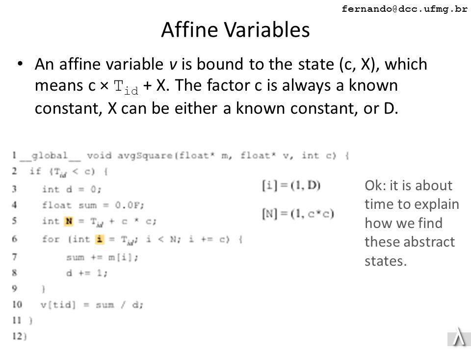 λλ fernando@dcc.ufmg.br Affine Variables An affine variable v is bound to the state (c, X), which means c × T id + X.