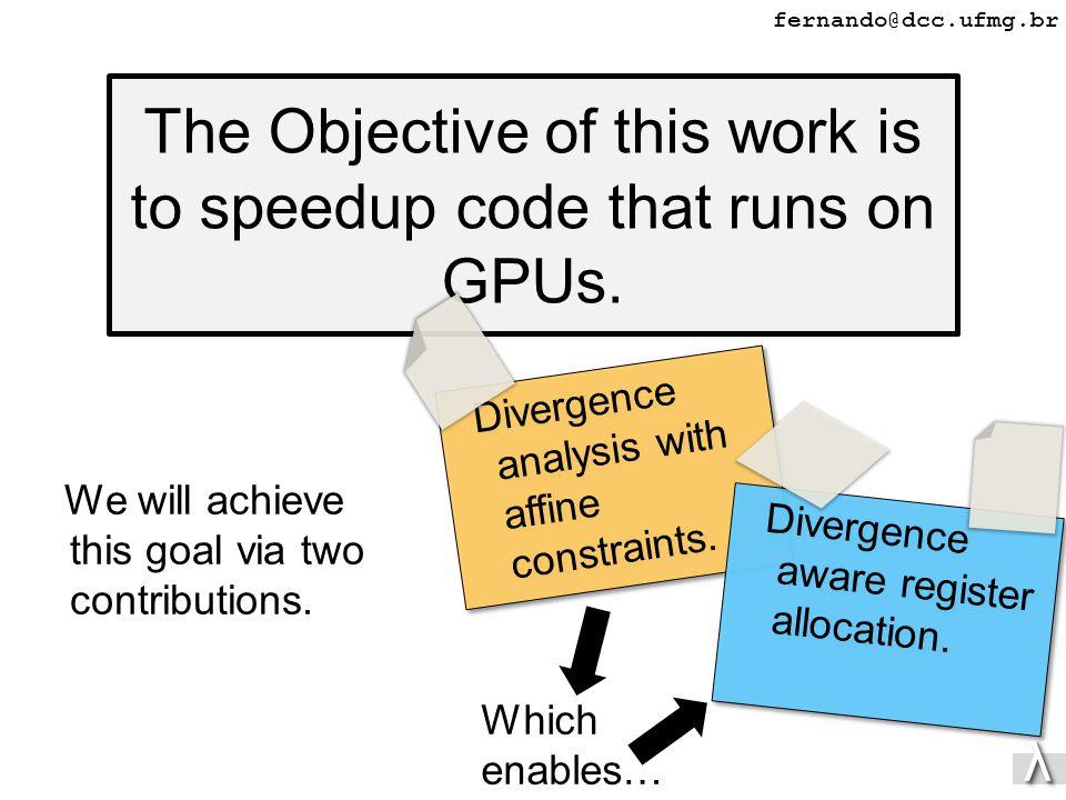 λλ fernando@dcc.ufmg.br The Objective of this work is to speedup code that runs on GPUs.