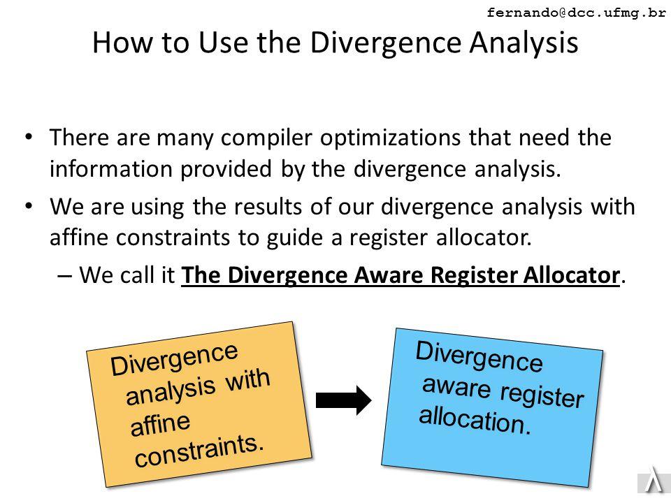 λλ fernando@dcc.ufmg.br How to Use the Divergence Analysis There are many compiler optimizations that need the information provided by the divergence analysis.