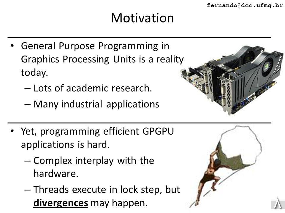 λλ fernando@dcc.ufmg.br Motivation General Purpose Programming in Graphics Processing Units is a reality today.