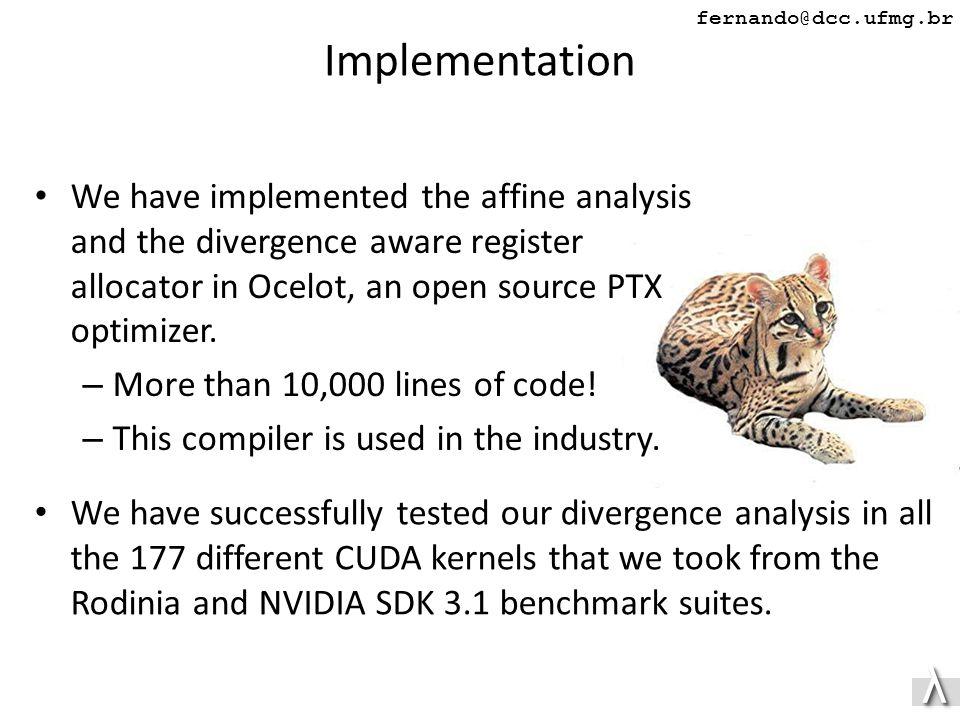 λλ fernando@dcc.ufmg.br Implementation We have implemented the affine analysis and the divergence aware register allocator in Ocelot, an open source PTX optimizer.