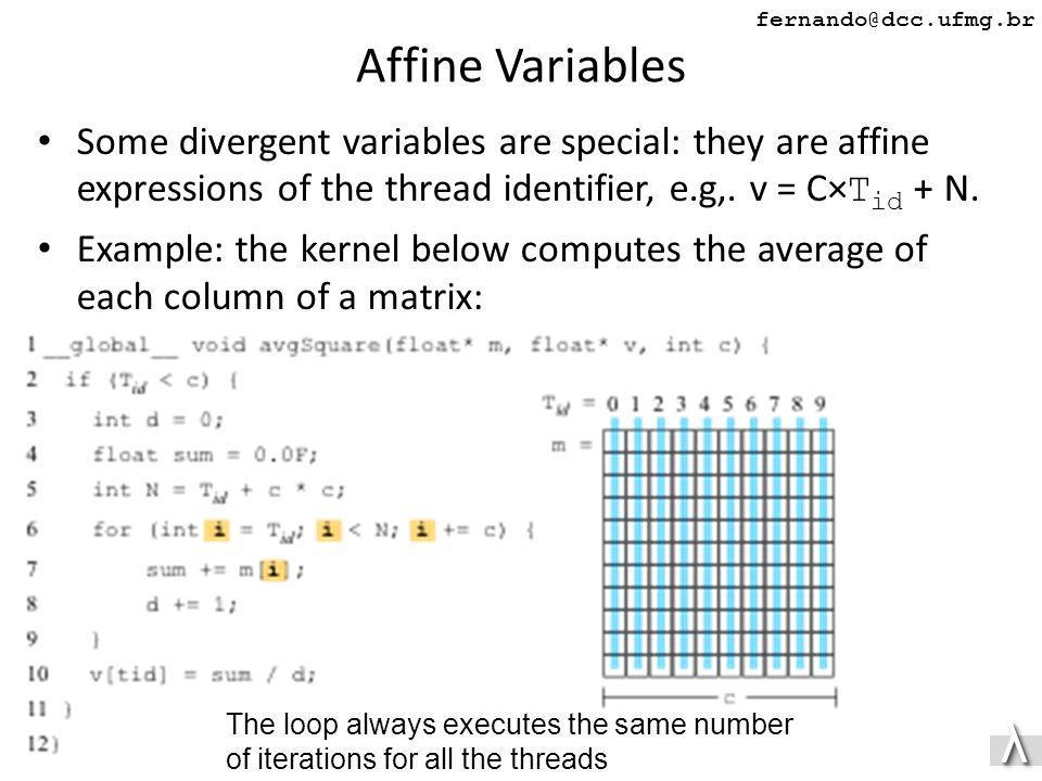 λλ fernando@dcc.ufmg.br Affine Variables Some divergent variables are special: they are affine expressions of the thread identifier, e.g,.