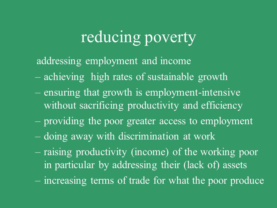 reducing poverty creating an appropriate climate –peace and stability –social dialogue taking pertinent policy decisions –sufficient homework –a compr