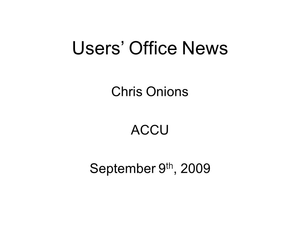 Users Office News Chris Onions ACCU September 9 th, 2009