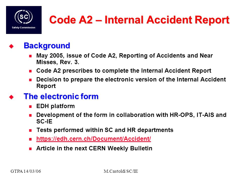 GTPA 14/03/06M.Castoldi SC/IE Code A2 – Internal Accident Report Background Background May 2005, issue of Code A2, Reporting of Accidents and Near Misses, Rev.
