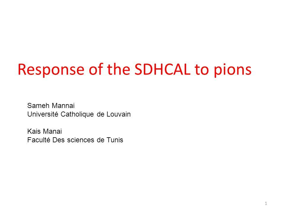 Response of the SDHCAL to pions Sameh Mannai Université Catholique de Louvain Kais Manai Faculté Des sciences de Tunis 1