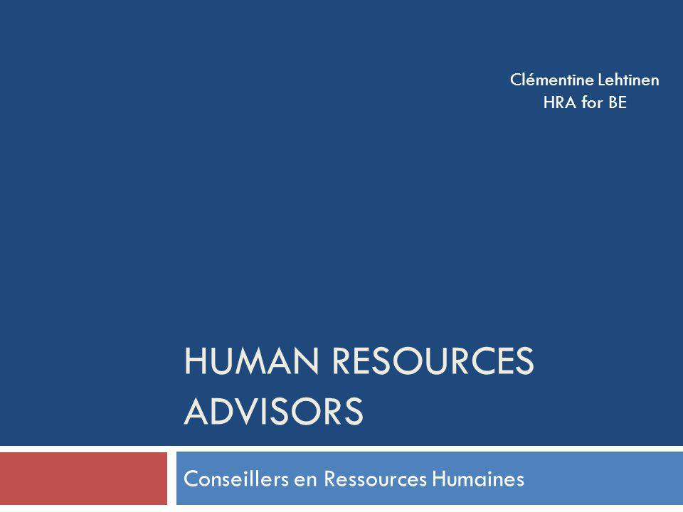HUMAN RESOURCES ADVISORS Conseillers en Ressources Humaines Clémentine Lehtinen HRA for BE