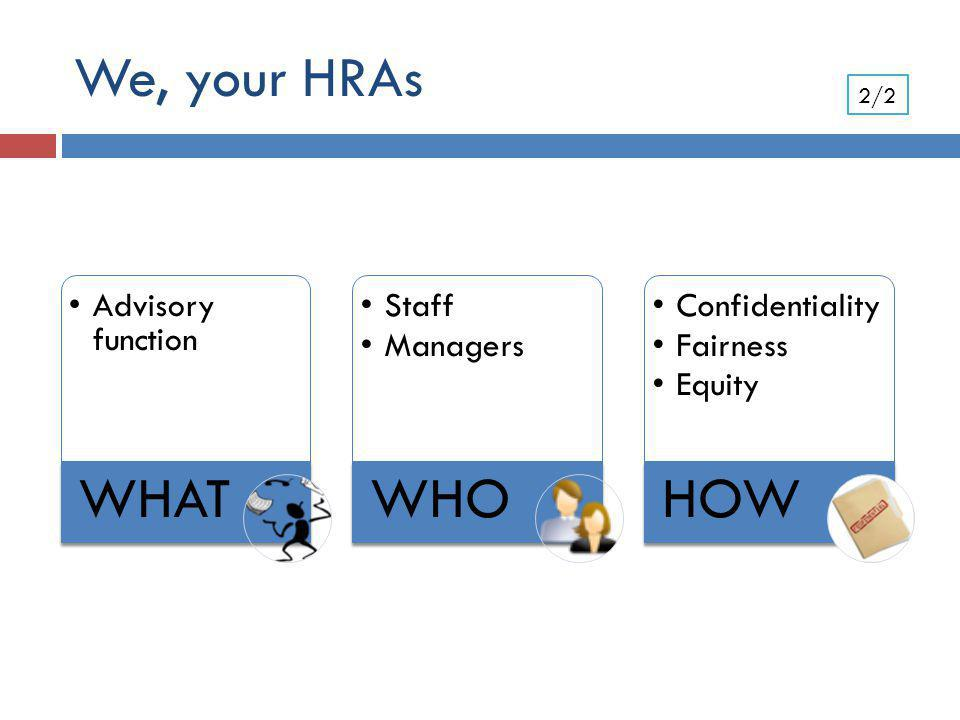 We, your HRAs 2/2 Advisory function WHAT Staff Managers WHO Confidentiality Fairness Equity HOW