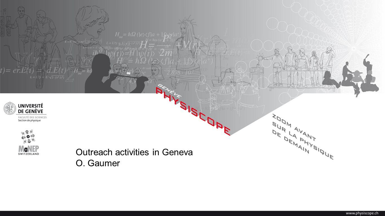 Outreach activities in Geneva O. Gaumer