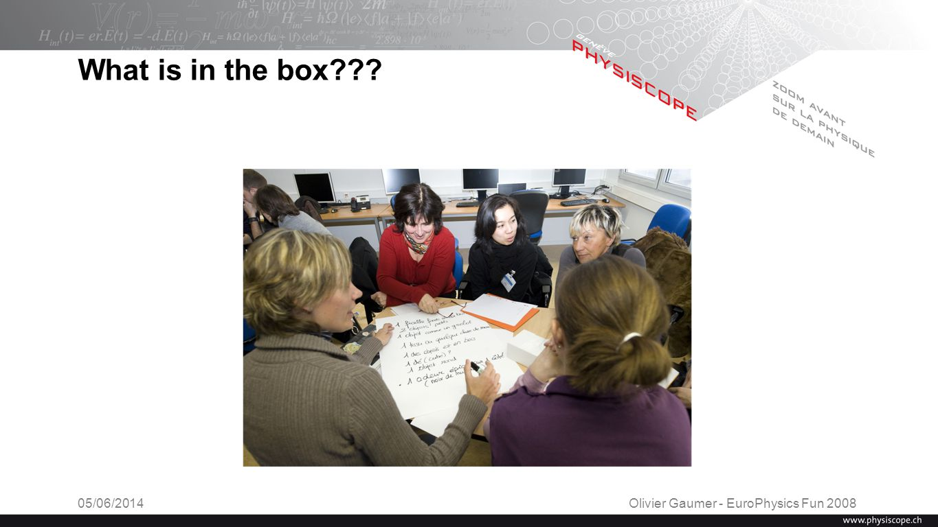 What is in the box??? 05/06/2014Olivier Gaumer - EuroPhysics Fun 2008