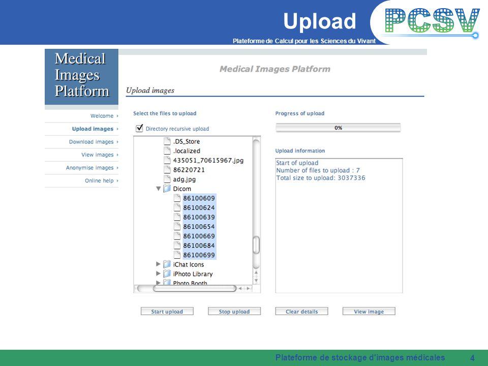 Plateforme de Calcul pour les Sciences du Vivant Plateforme de stockage d images médicales 4 Upload