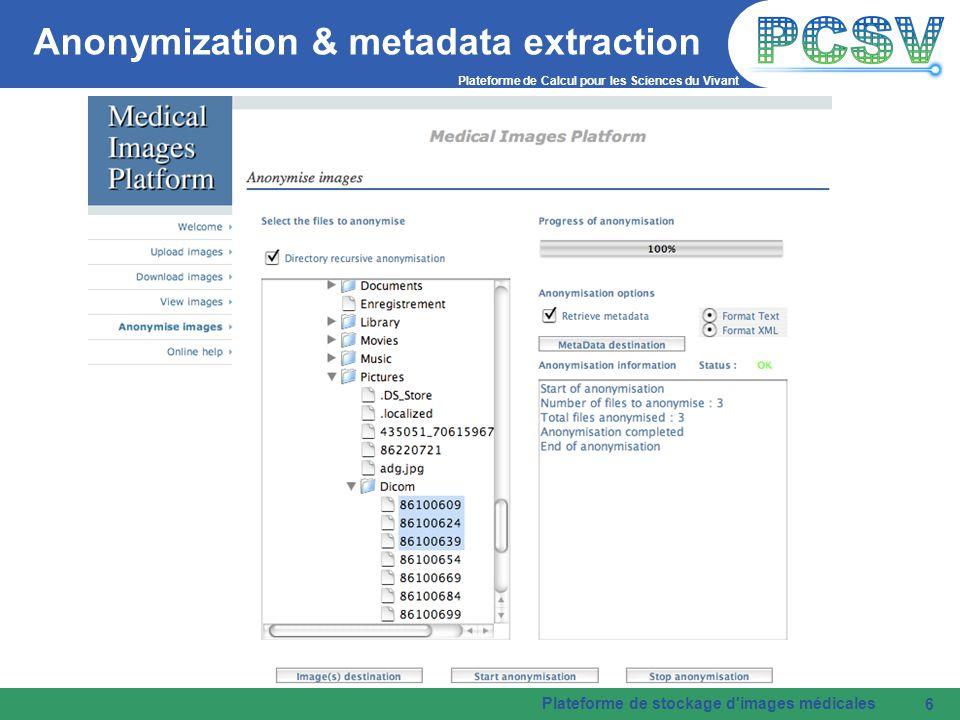 Plateforme de Calcul pour les Sciences du Vivant Plateforme de stockage d images médicales 6 Anonymization & metadata extraction
