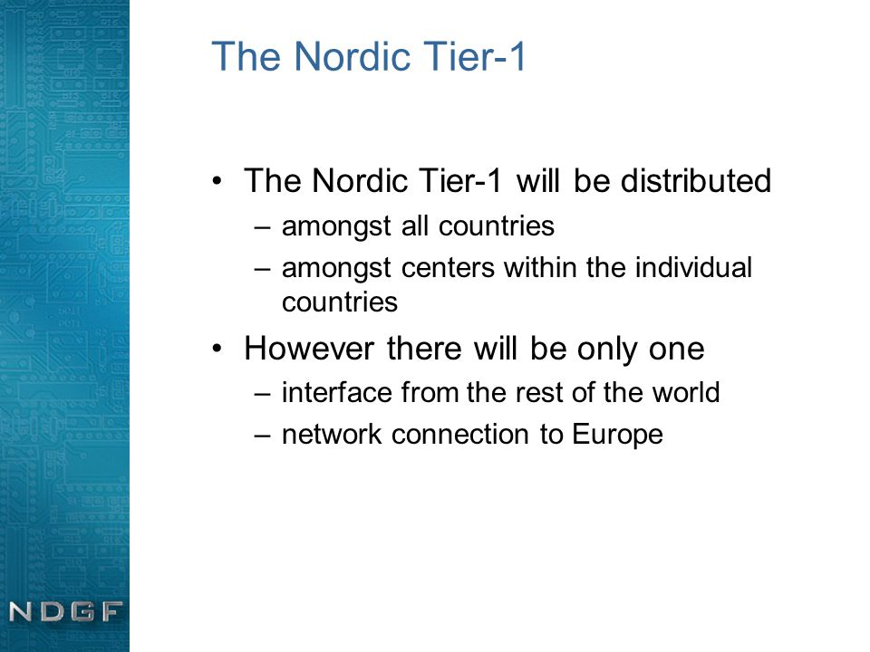 The Nordic Tier-1 The Nordic Tier-1 will be distributed –amongst all countries –amongst centers within the individual countries However there will be only one –interface from the rest of the world –network connection to Europe