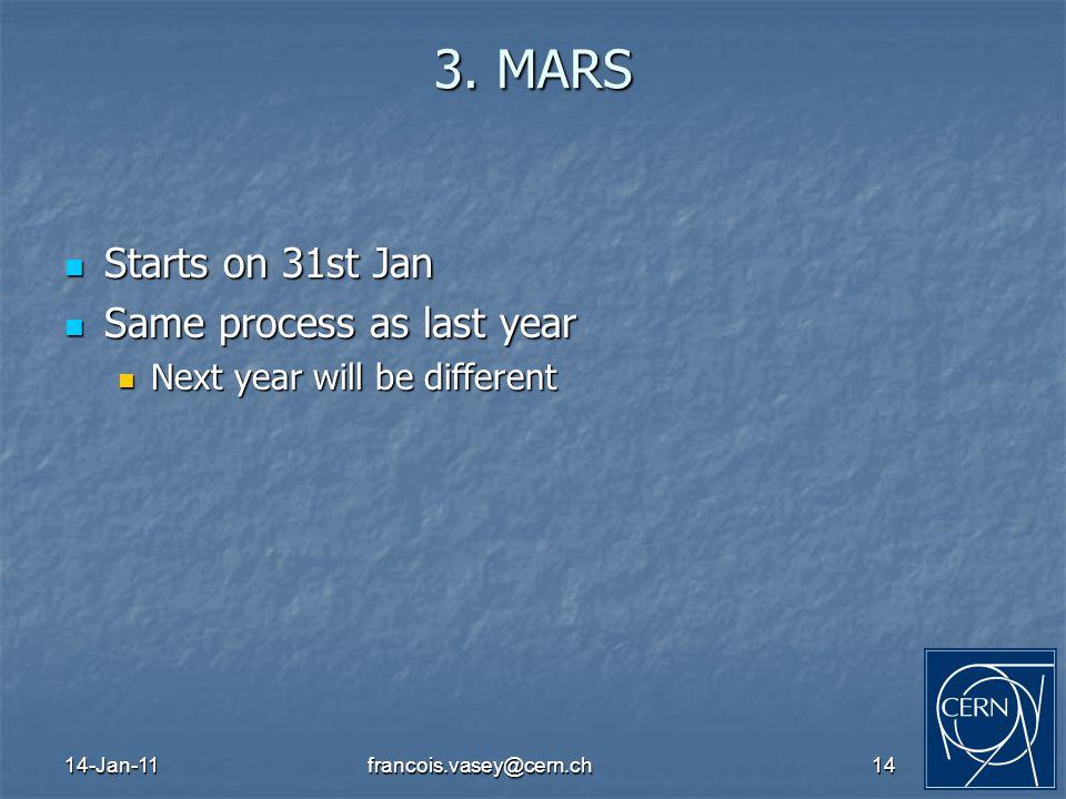 14-Jan-11francois.vasey@cern.ch14 3. MARS Starts on 31st Jan Starts on 31st Jan Same process as last year Same process as last year Next year will be