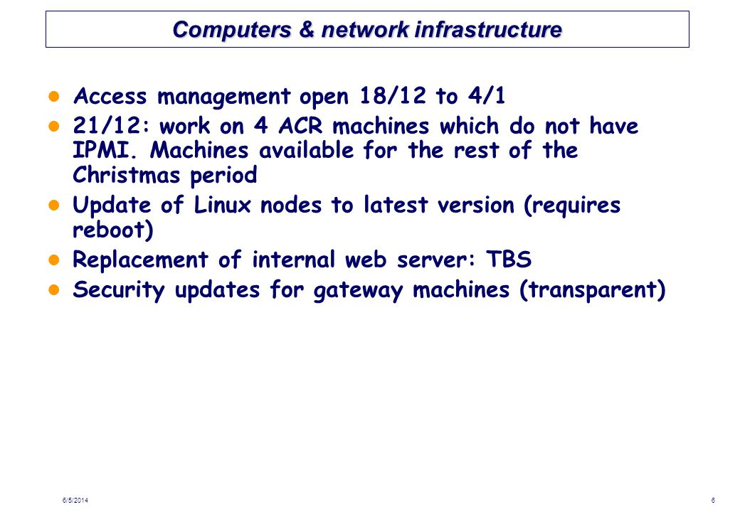 Computers & network infrastructure Access management open 18/12 to 4/1 21/12: work on 4 ACR machines which do not have IPMI.