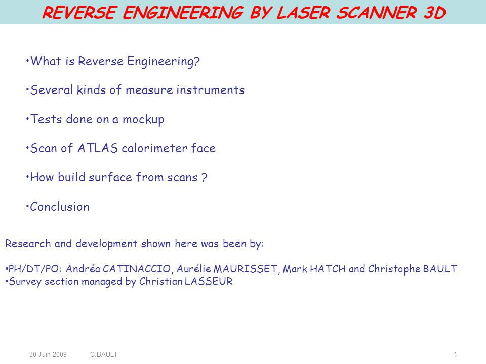 30 Juin 2009C.BAULT12 Conclusion What we have done: With Survey section, we have done a lot of research about Reverse Engineering methodology, type of laser scanner and softwares available on the market.