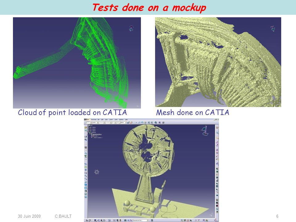 30 Juin 2009C.BAULT7 Scan of ATLAS calorimeter face (about 300 Millions points) Cloud of point loaded on Catia (a small part)