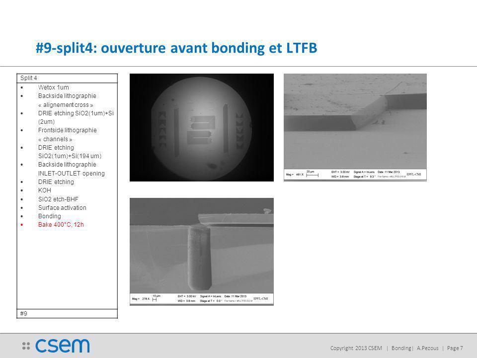 Copyright 2013 CSEM | Bonding| A.Pezous | Page 7 #9-split4: ouverture avant bonding et LTFB Split 4 Wetox 1um Backside lithographie « alignement cross