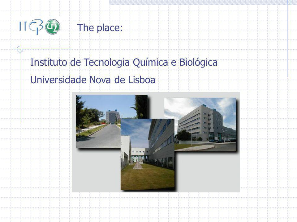 Instituto de Tecnologia Química e Biológica Universidade Nova de Lisboa The place: