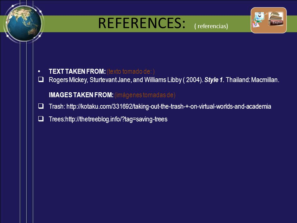 REFERENCES: ( referencias) TEXT TAKEN FROM: (texto tomado de: ) Rogers Mickey, Sturtevant Jane, and Williams Libby ( 2004). Style 1. Thailand: Macmill